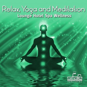 Relax, Yoga and Meditation &#8211; Lounge Hotel Spa Wellness &#8211; Vol.1